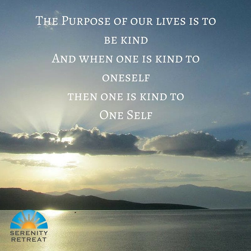 The Purpose of our lives is to be kindAnd when one is kind to oneselfthen one is kind toOne Self